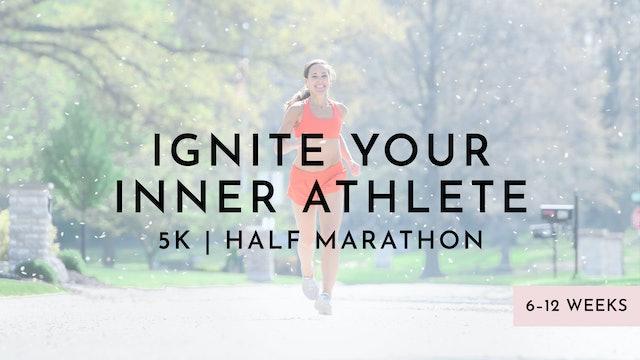 Ignite Your Inner Athlete: 5k | Half Marathon