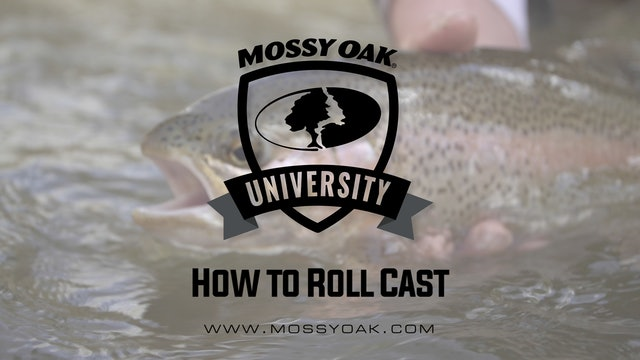 How to Roll Cast • Mossy Oak University