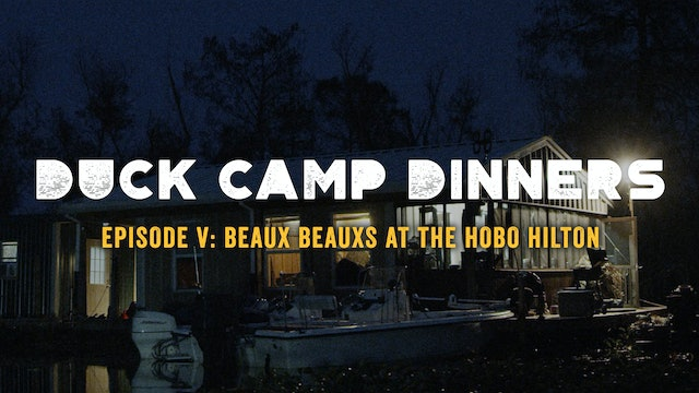 Duck Camp Dinners • Episode 5 • Beaux Beauxs at the Hobo Hilton
