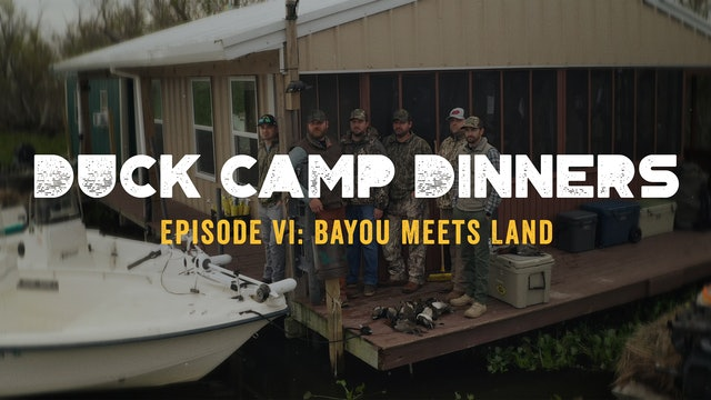 Duck Camp Dinners • Episode 6 •  Bayou Meets Land