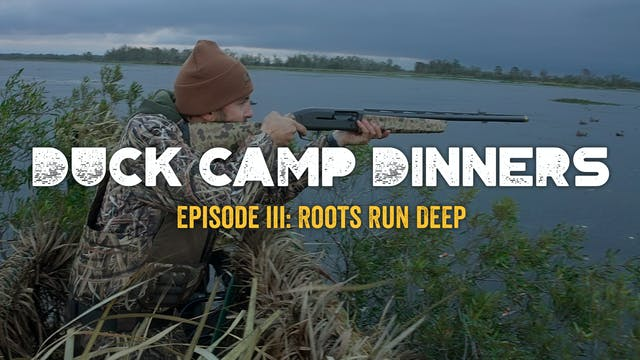 Duck Camp Dinners • Episode 3 • Roots...