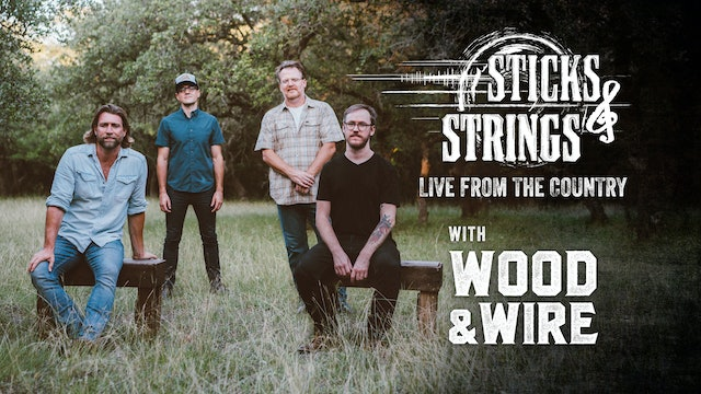 Wood & Wire • Sticks & Strings: Live from the Country