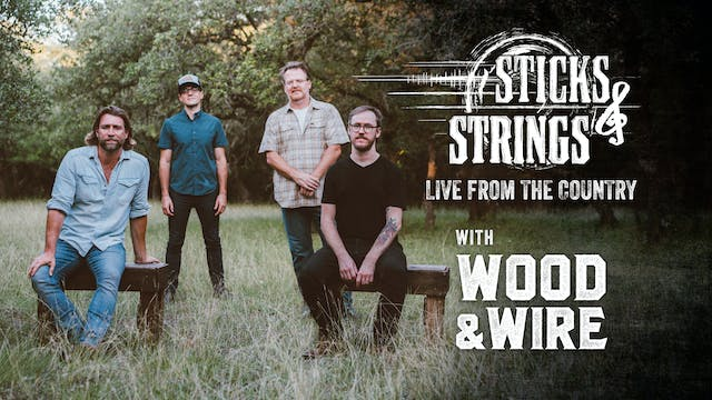 Wood & Wire • Sticks & Strings: Live ...