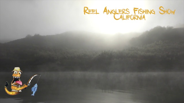 Fishing With Fred • Reel Anglers Fishing Show California