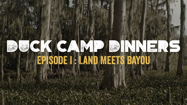 Duck Camp Dinners • Episode 1 • Land Meets Bayou