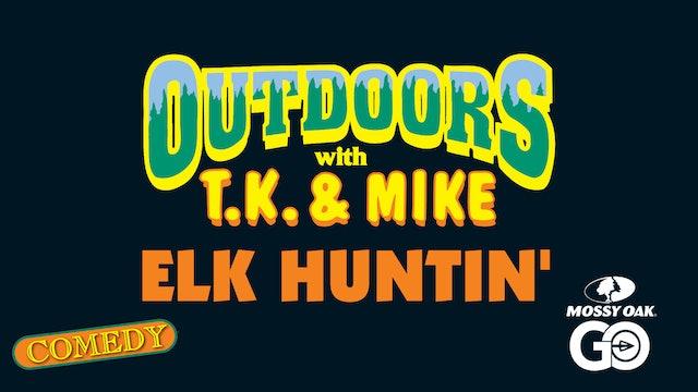 Elk Huntin • TK & Mike