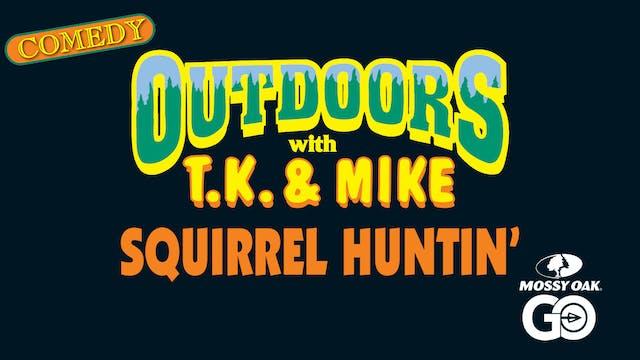Squirrel Huntin • TK & Mike