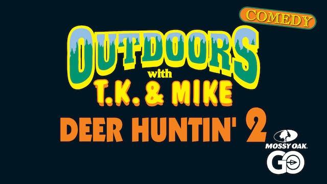 Deer Huntin 2 • TK & Mike