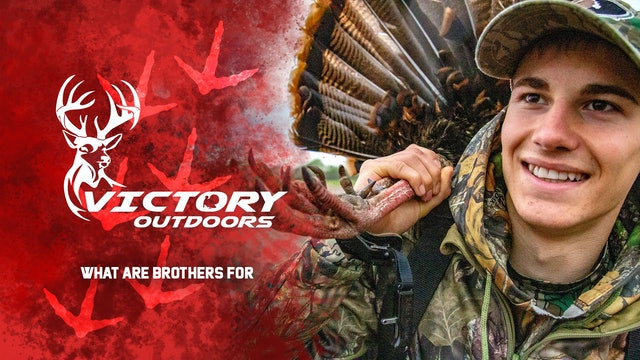 What Are Brothers For • Victory Outdoors