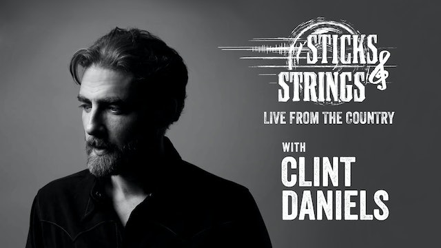 Clint Daniels • Sticks & Strings: Live from the Country
