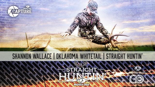 Shannon Wallace • Oklahoma Whitetail • Straight Huntin'