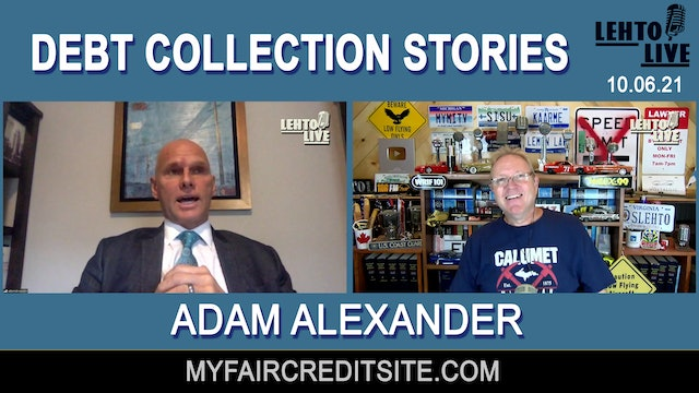 Debt Collection Stories with Adam Alexander - Lehto Live - Oct. 6th, 2021