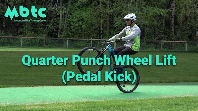 The quarter punch \ pedal kick front wheel lift
