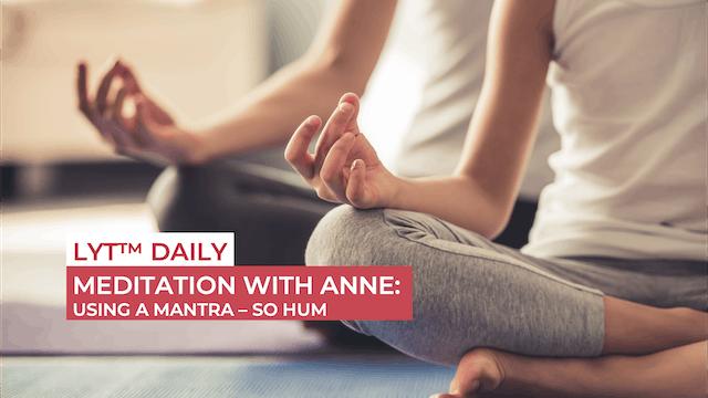 MEDITATION 5: USING A MANTRA - SO HUM
