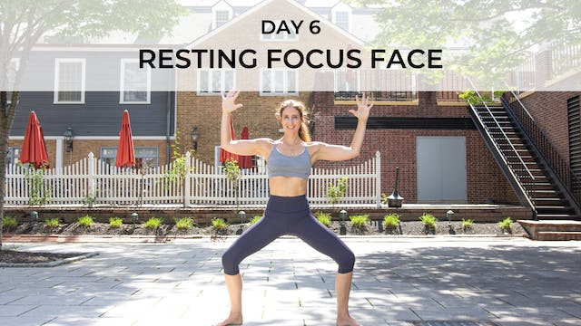 DAY 6: RESTING FOCUS FACE