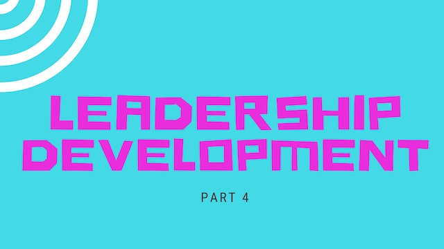 Part 4 - Leadership Development