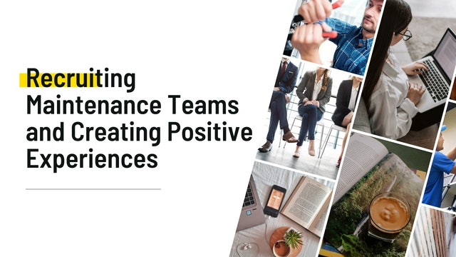 Recruiting Maintenance Teams and Creating Positive Experiences
