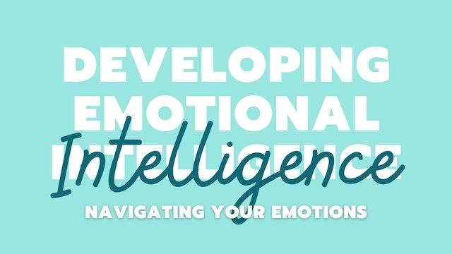Developing Emotional Intelligence - Navigating Your Emotions