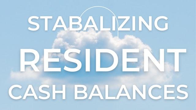 Stabalizing Resident Cash Balances