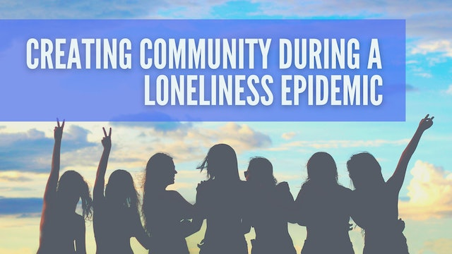 Building Community during a Loneliness Epidemic