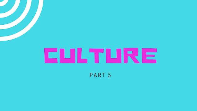Part 5 - Culture