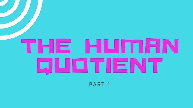 Part 1 - The Human Quotient