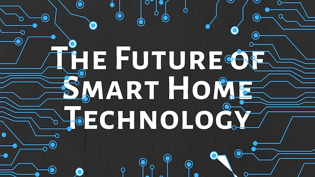 The Future of Smart Home Technology