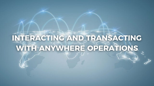 Interacting & Transacting with Anywhere Operations