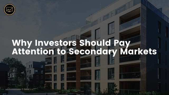 Why Investors Should Pay Attention to Secondary Markets