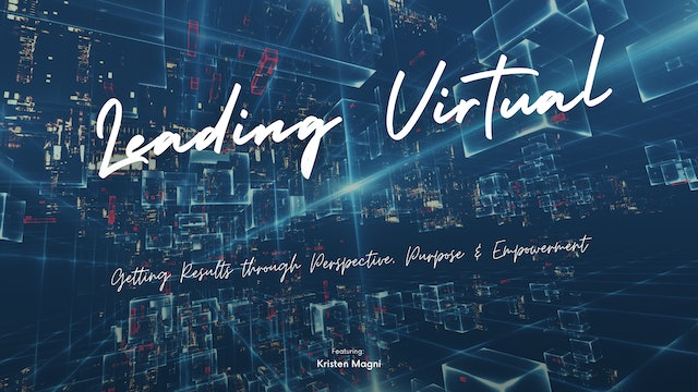 Leading Virtual – Getting Results through Perspective, Purpose, and Empowerment