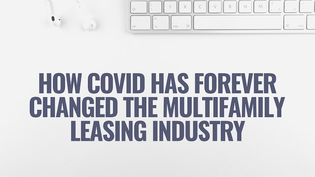 How Covid Has Forever Changed the Multifamily Leasing Industry
