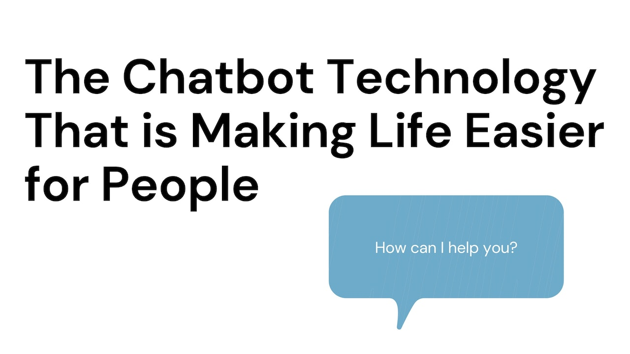 The Chatbot Technology that is Making Life Easier for People