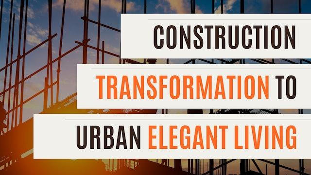 Construction Transformation to Urban Elegant Living