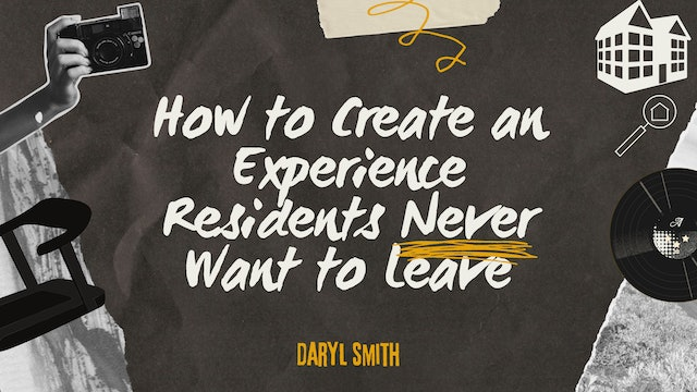 How Do We Create an Experience Residents Never Want to Leave?