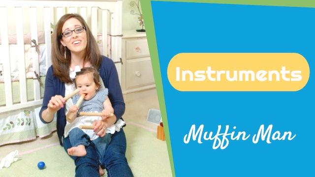 Muffin Man- Instruments