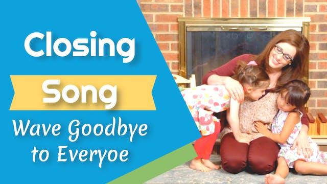 Wave Goodbye to Everyone- Closing Song