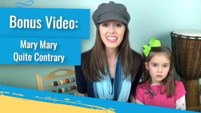Bonus Video: Mary Mary Quite Contrary