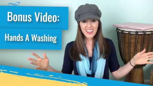 Bonus Video: Hands A Washing
