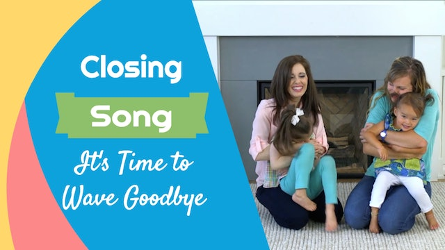 It's Time to Wave Goodbye- Closing Song
