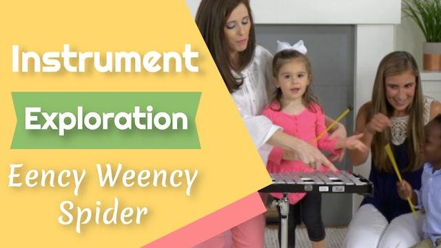 Eency Weency Spider- Instrument Exploration
