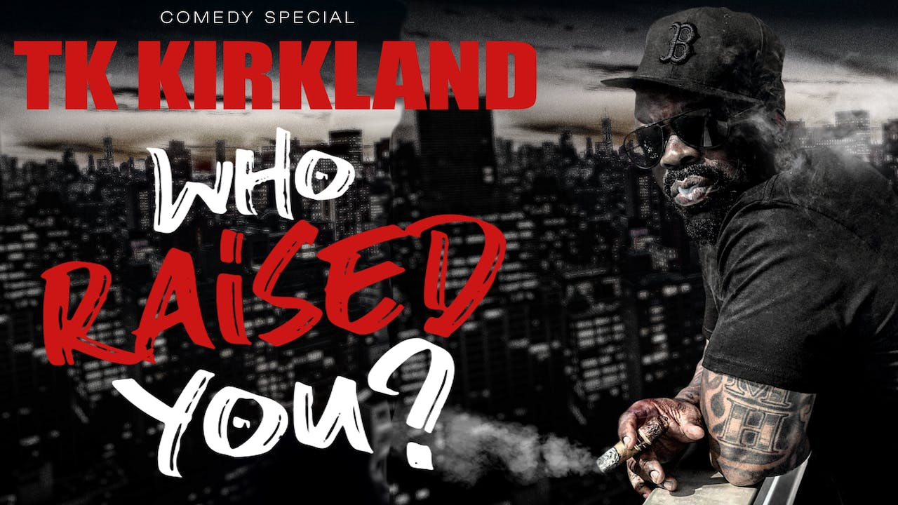 TK Kirkland - Who Raised You? - Comedy Special