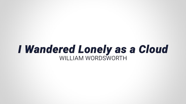 I Wandered Lonely as a Cloud - William Wordsworth