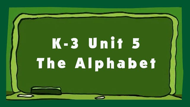 Unit 5 – The Alphabet - Signing Time K-3 Classroom Curriculum