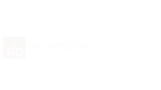 From Sonia Friedman Productions