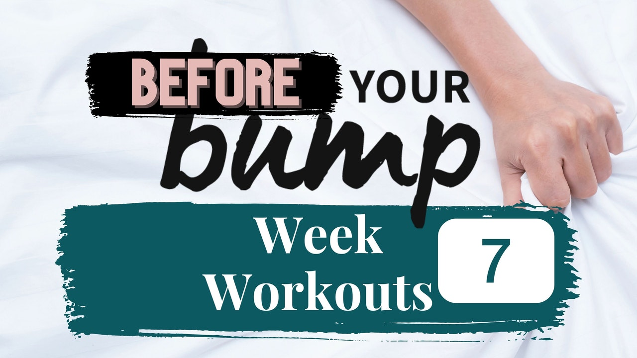 Week 7 - Before Your Bump