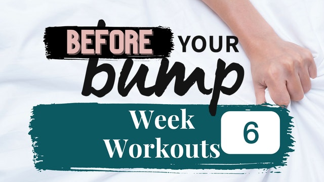 Week 6 - Before Your Bump
