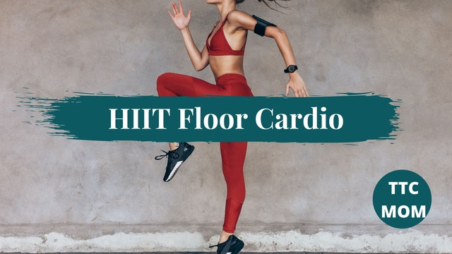 HIIT Floor Cardio (TTC/MOM)