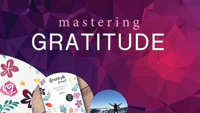 MASTERING GRATITUDE   Gratitude Is An Energetic Gateway