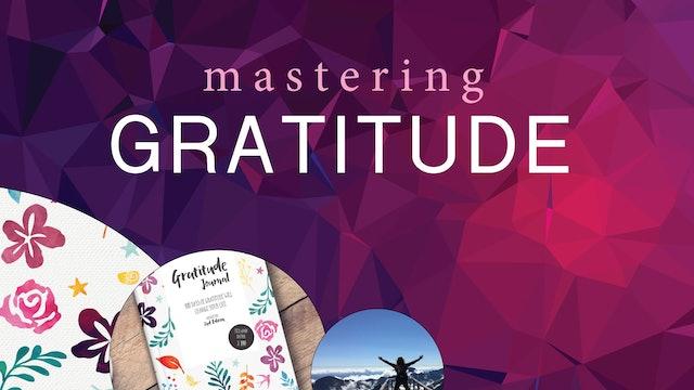 MASTERING GRATITUDE   Using Gratitude To Fix Situations