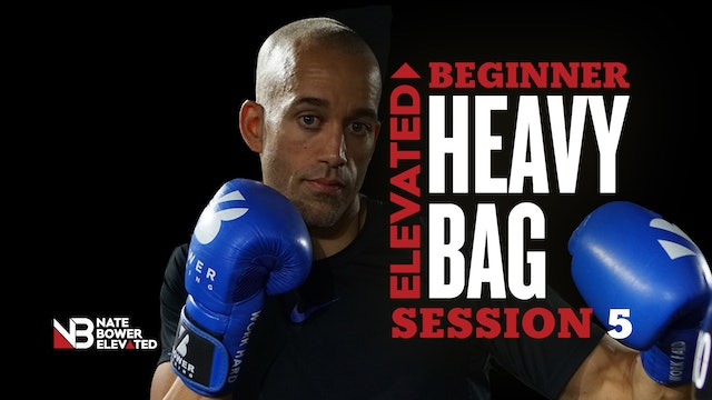ELEVATED BEGINNER HEAVY BAG SESSION 5 FINAL